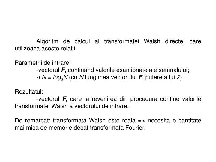 Algoritm de calcul al transformatei Walsh directe, care utilizeaza aceste relatii.