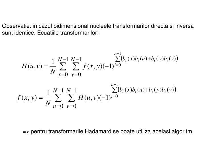 Observatie: in cazul bidimensional nucleele transformarilor directa si inversa sunt identice. Ecuatiile transformarilor: