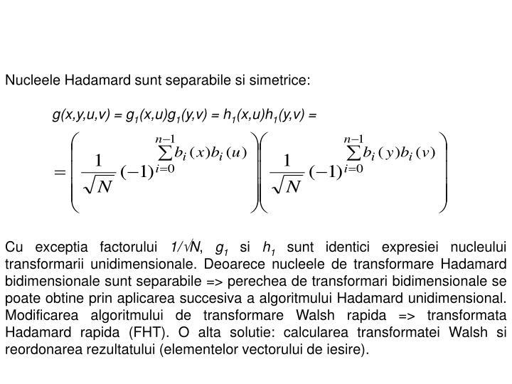Nucleele Hadamard sunt separabile si simetrice:
