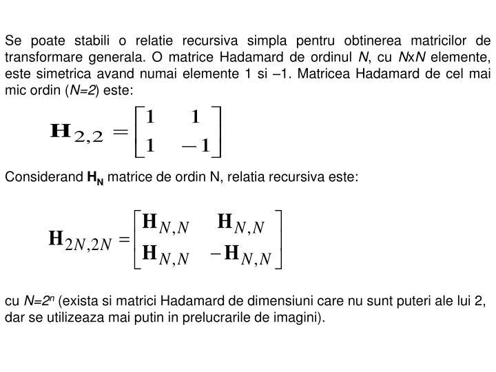 Se poate stabili o relatie recursiva simpla pentru obtinerea matricilor de transformare generala. O matrice Hadamard de ordinul