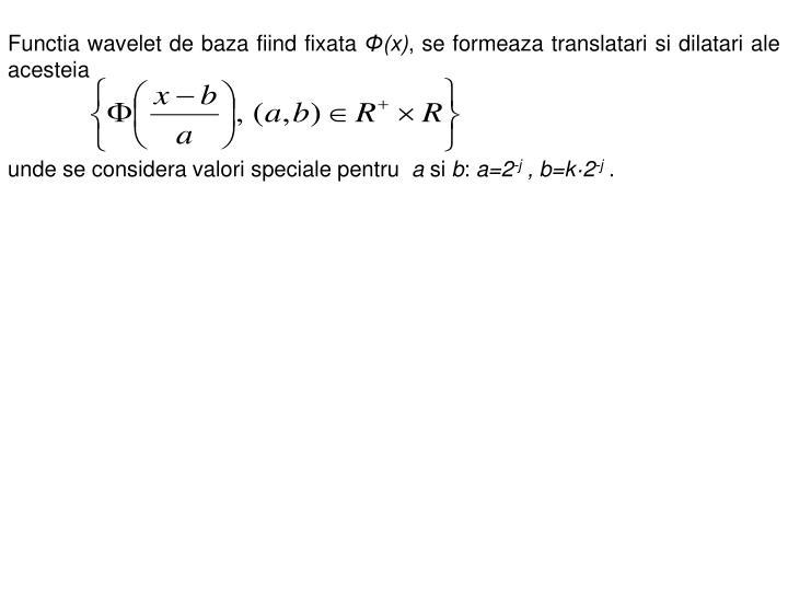 Functia wavelet de baza fiind fixata