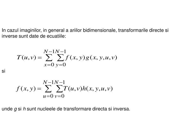 In cazul imaginilor, in general a ariilor bidimensionale, transformarile directe si inverse sunt date de ecuatiile: