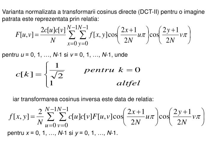 Varianta normalizata a transformarii cosinus directe (DCT-II) pentru o imagine patrata este reprezentata prin relatia: