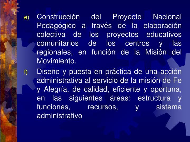 Construcción del Proyecto Nacional Pedagógico a través de la elaboración colectiva de los proyectos educativos comunitarios de los centros y las regionales, en función de la Misión del Movimiento.