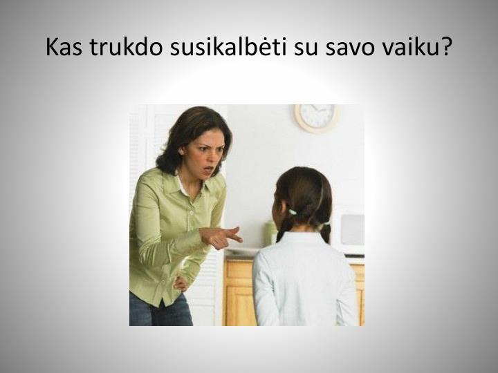Kas trukdo susikalbėti su savo vaiku