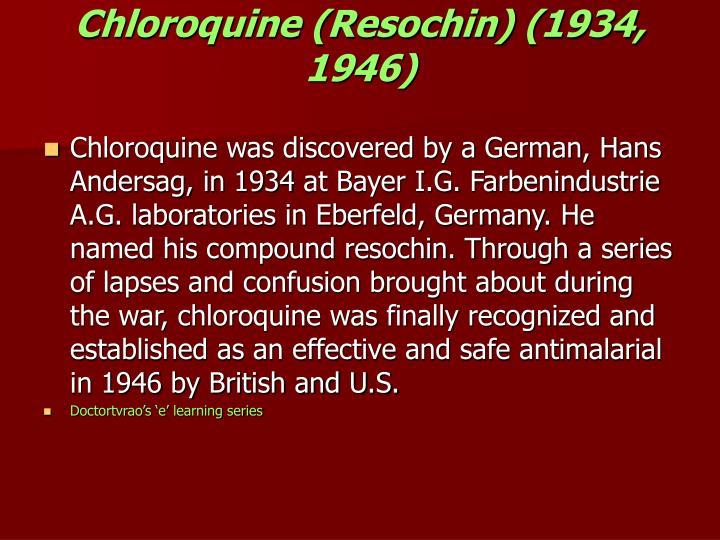 Chloroquine (Resochin) (1934, 1946)