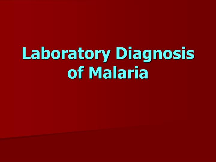 Laboratory Diagnosis of Malaria
