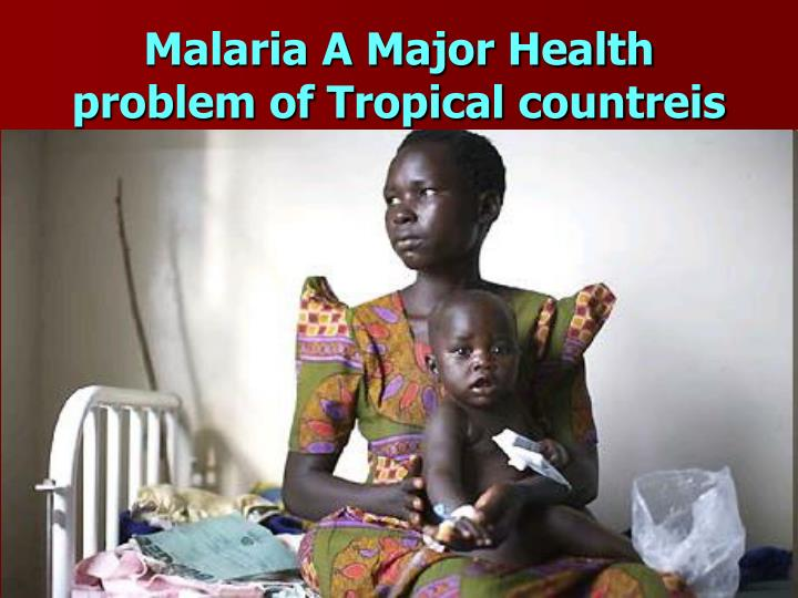 Malaria A Major Health problem of Tropical countreis