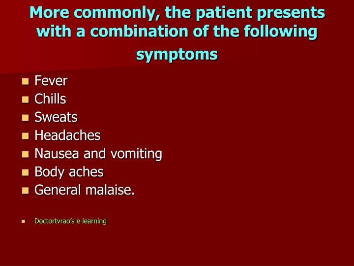 More commonly, the patient presents with a combination of the following symptoms