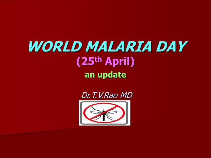 World malaria day 25 th april an update