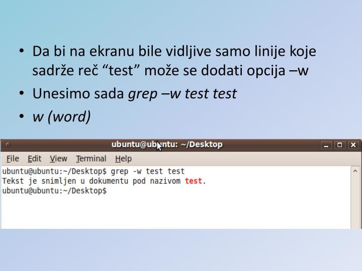 """Da bi na ekranu bile vidljive samo linije koje sadrže reč """"test"""" može se dodati opcija –w"""
