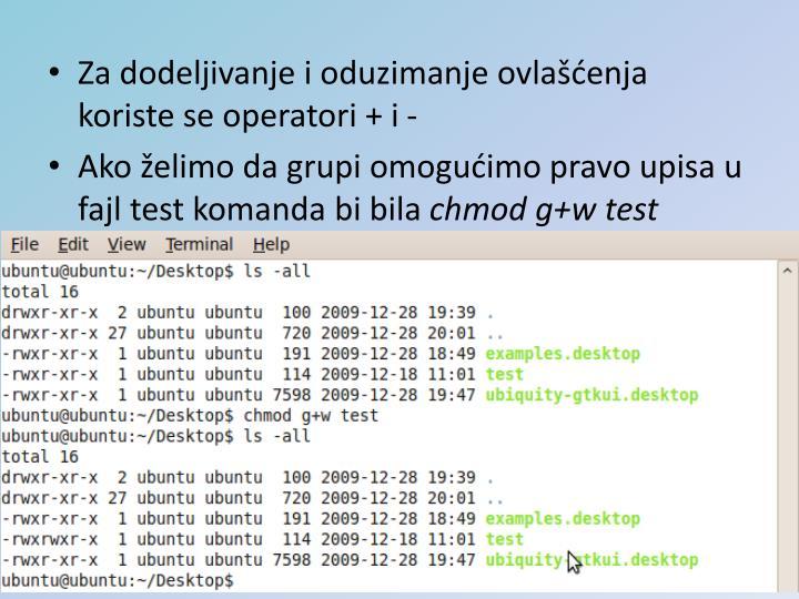 Za dodeljivanje i oduzimanje ovlašćenja koriste se operatori + i -