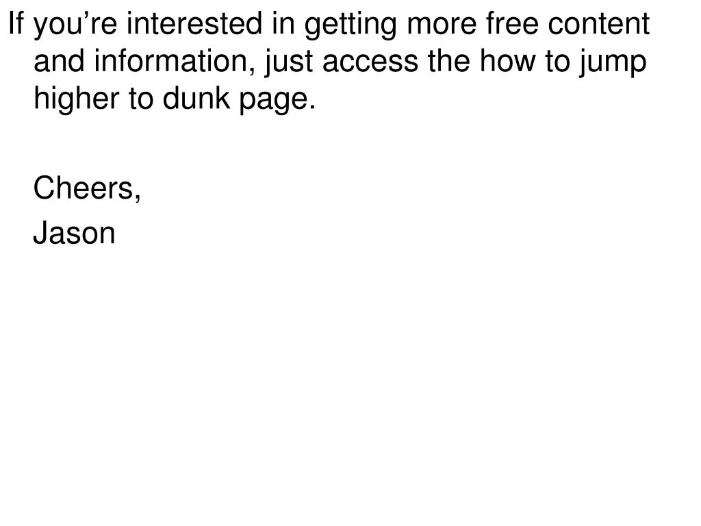 If you're interested in getting more free content and information, just access the how to jump higher to dunk page.