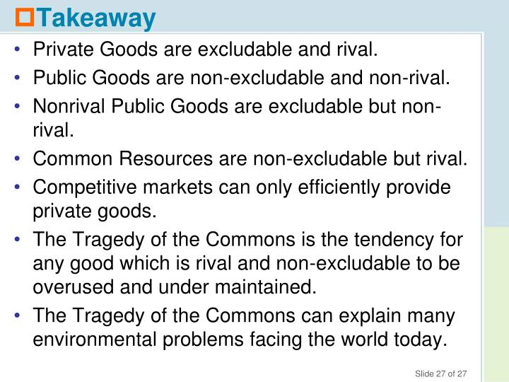 Private Goods are excludable and rival.
