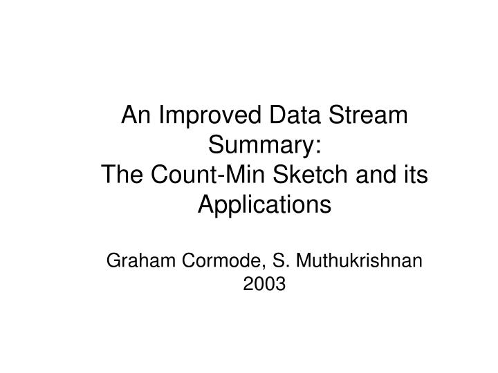 An Improved Data Stream Summary:
