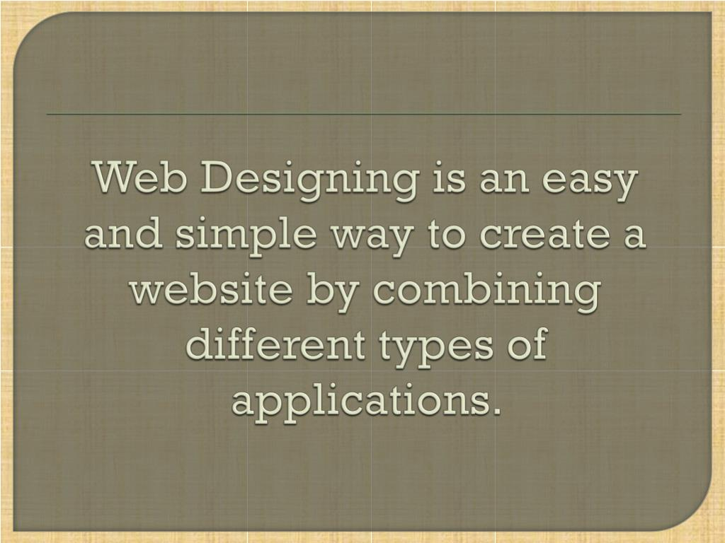 Web Designing is an easy and simple way to create a website by combining different types of applications.