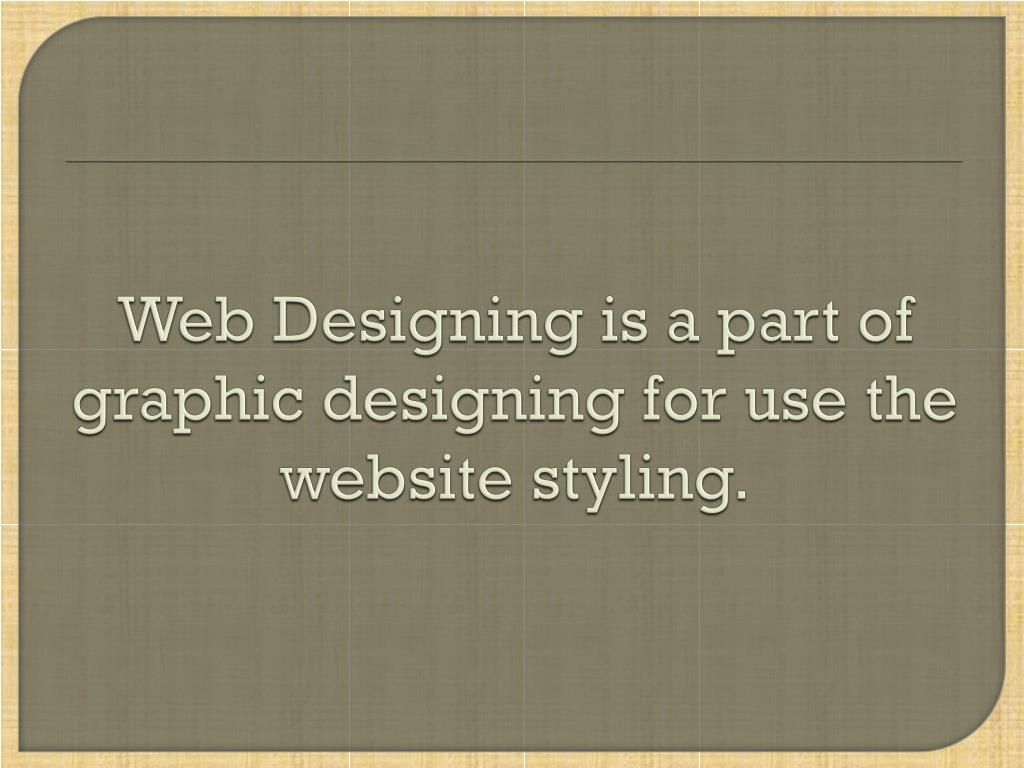 Web Designing is a part of graphic designing for use the website styling.