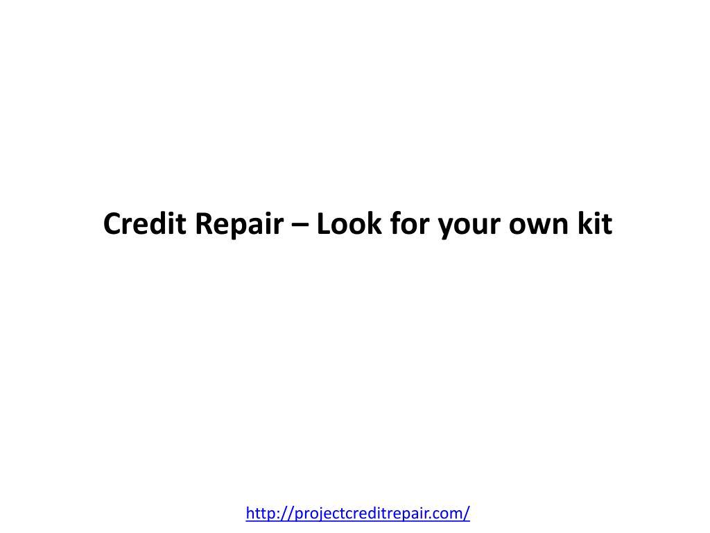 Credit Repair – Look for your own kit