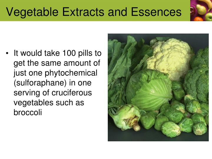 It would take 100 pills to get the same amount of just one phytochemical (sulforaphane) in one serving of cruciferous vegetables such as broccoli