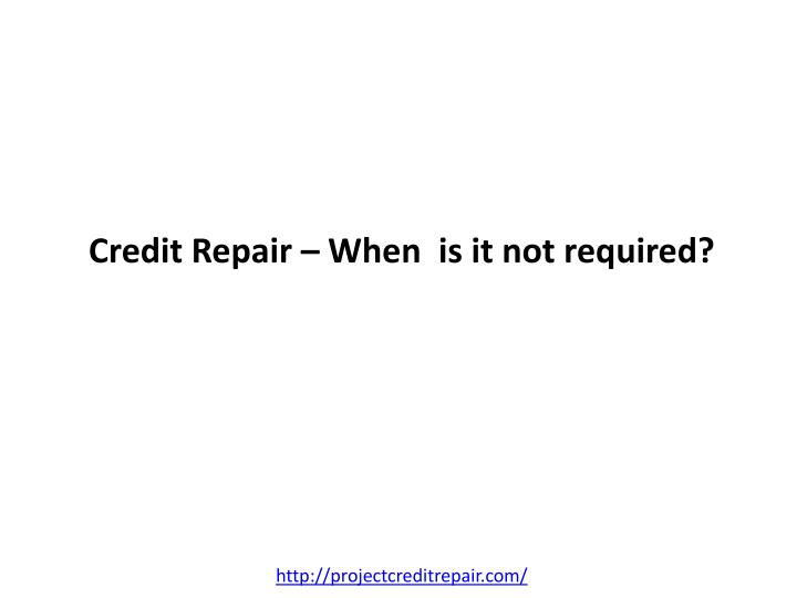 Credit repair when is it not required