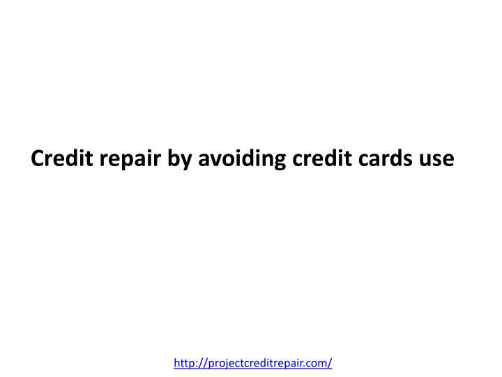 Credit repair by avoiding credit cards use l.jpg