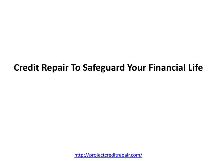 Credit repair to safeguard your financial life l.jpg