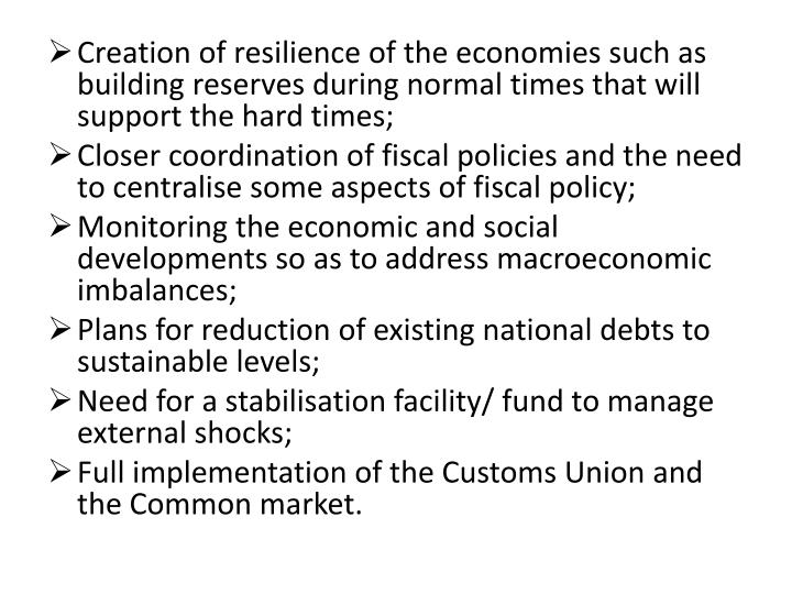 Creation of resilience of the economies such as building reserves during normal times that will support the hard times;