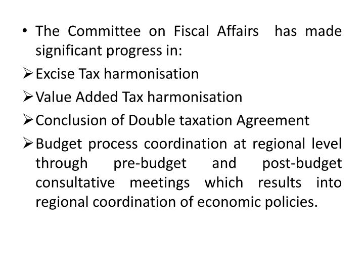 The Committee on Fiscal Affairs  has made significant progress in: