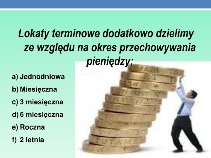 Lokaty terminowe dodatkowo dzielimy ze względu na okres przechowywania pieniędzy: