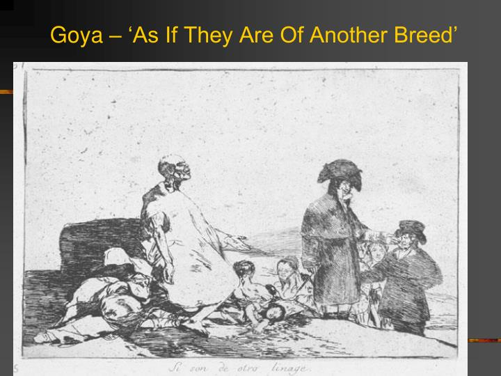Goya – 'As If They Are Of Another Breed'
