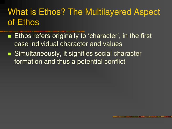 What is Ethos? The Multilayered Aspect of Ethos