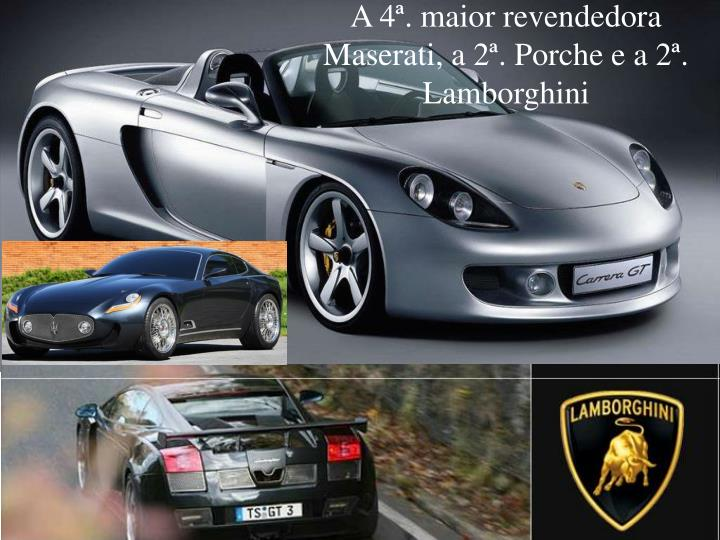 A 4ª. maior revendedora Maserati, a 2ª. Porche e a 2ª. Lamborghini