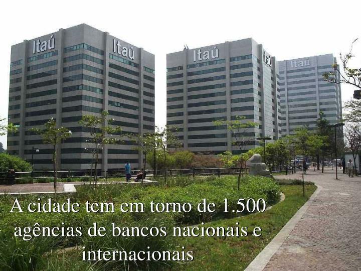 A cidade tem em torno de 1.500 agências de bancos nacionais e internacionais