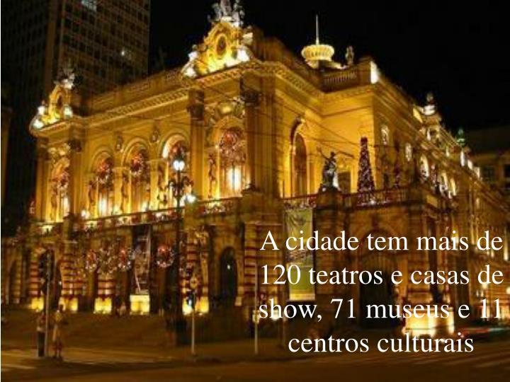 A cidade tem mais de 120 teatros e casas de show, 71 museus e 11 centros culturais
