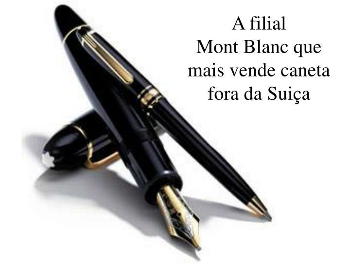 A filial          Mont Blanc que mais vende caneta fora da Suiça