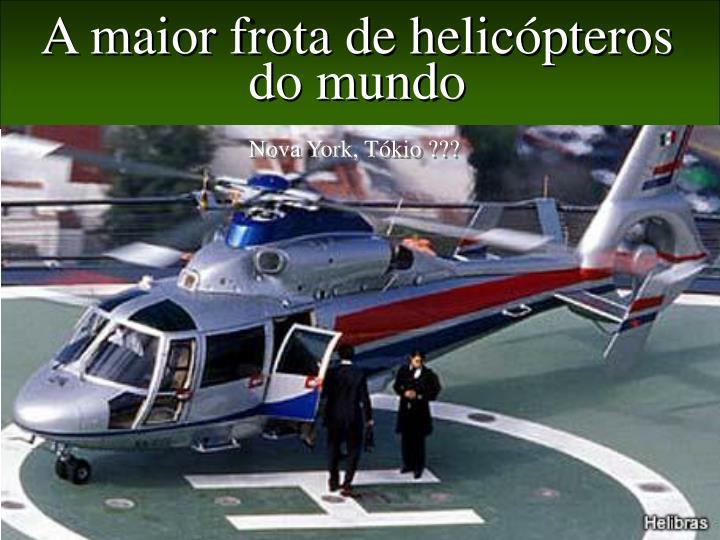 A maior frota de helicópteros do mundo
