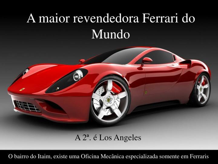 A maior revendedora Ferrari do Mundo