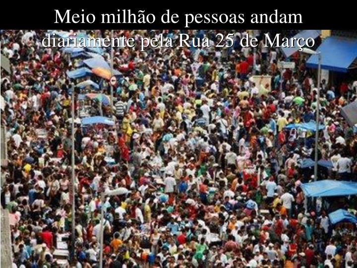 Meio milhão de pessoas andam diariamente pela Rua 25 de Março