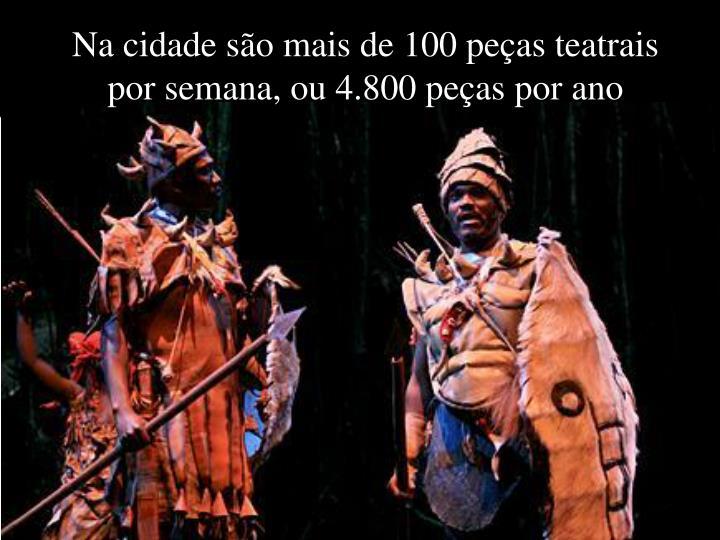 Na cidade são mais de 100 peças teatrais por semana, ou 4.800 peças por ano