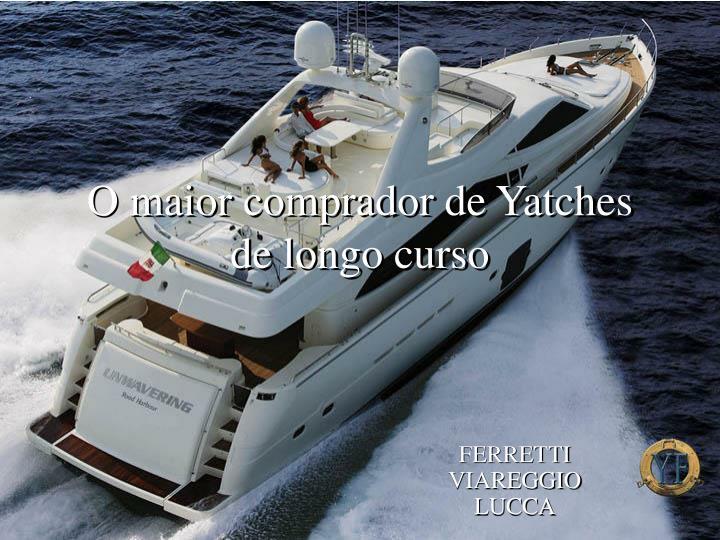 O maior comprador de Yatches de longo curso