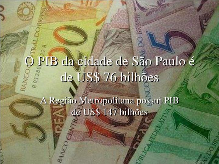 O PIB da cidade de São Paulo é de US$ 76 bilhões
