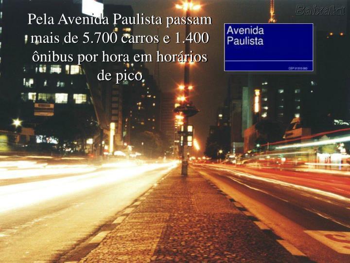 Pela Avenida Paulista passam mais de 5.700 carros e 1.400 ônibus por hora em horários de pico