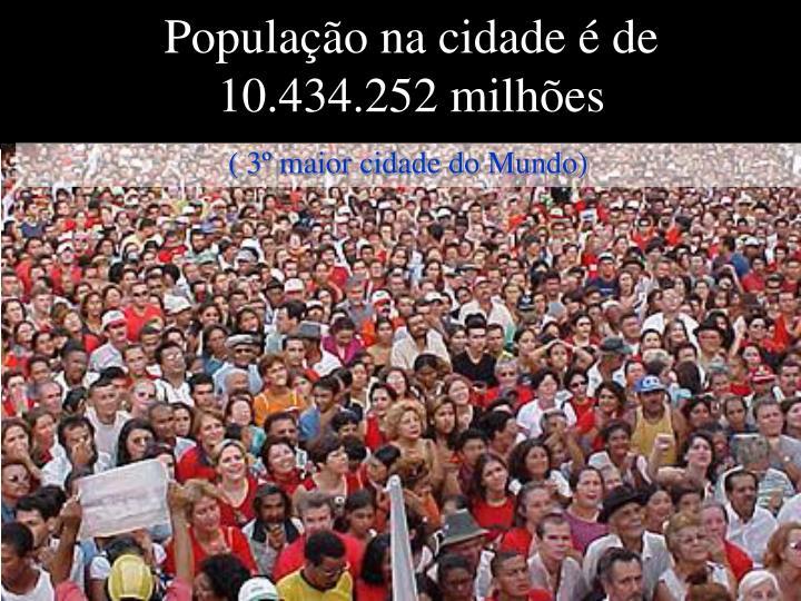 População na cidade é de              10.434.252 milhões