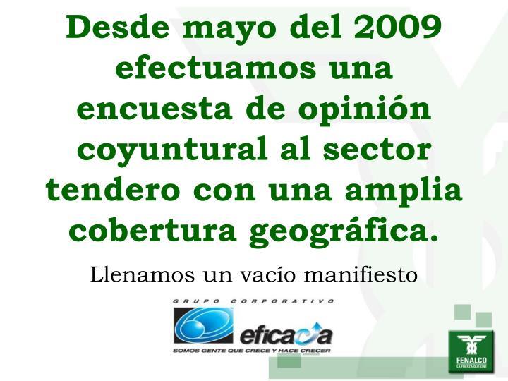 Desde mayo del 2009 efectuamos una encuesta de opinión coyuntural al sector tendero con una amplia cobertura geográfica.