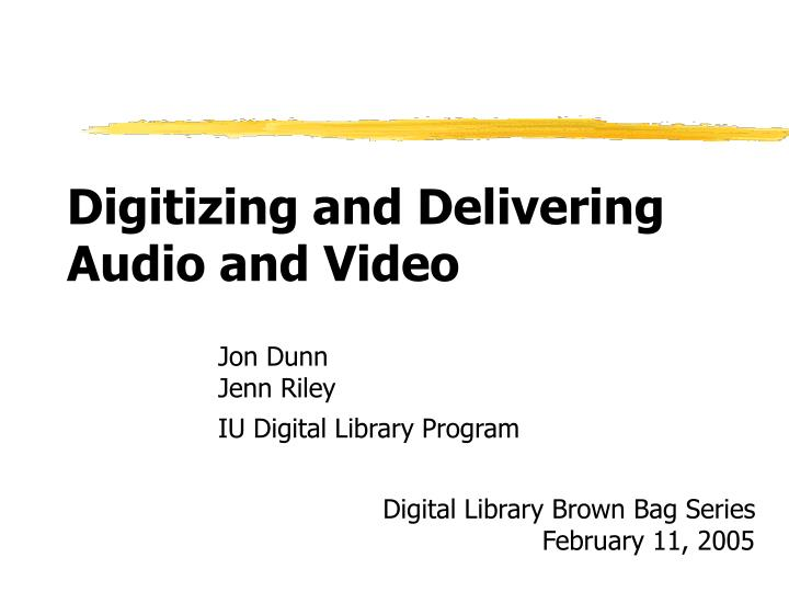 Digitizing and delivering audio and video