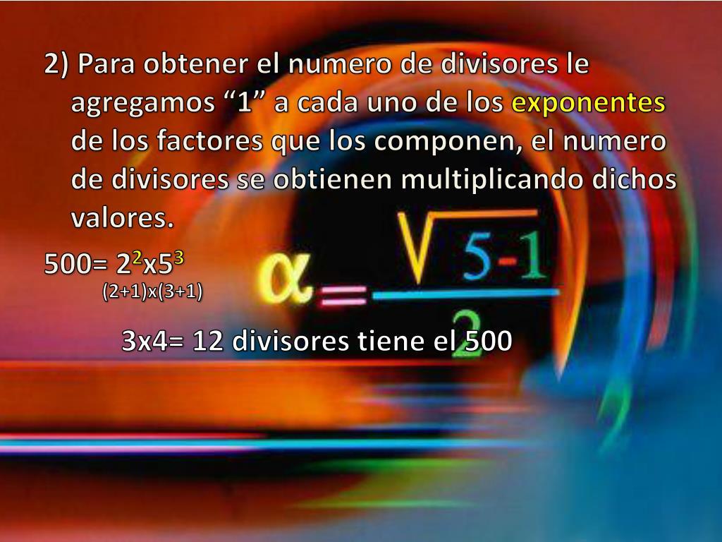 """2) Para obtener el numero de divisores le agregamos """"1"""" a cada uno de los"""