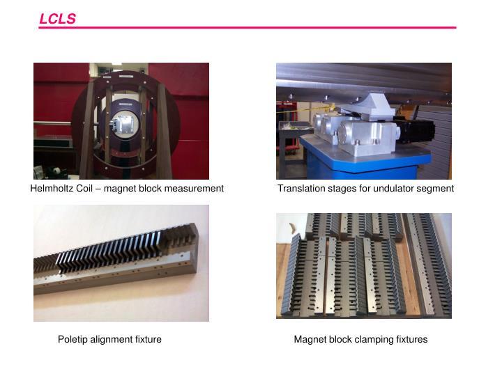Helmholtz Coil – magnet block measurement                    Translation stages for undulator segment