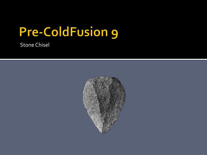 Pre-ColdFusion 9