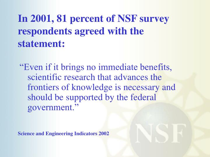 In 2001, 81 percent of NSF survey respondents agreed with the statement: