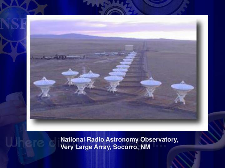 National Radio Astronomy Observatory, Very Large Array, Socorro, NM